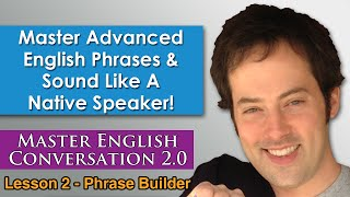 Advanced English Phrases 4 - How To Speak English Naturally - Master English Conversation 2.0