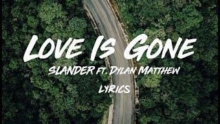 SLANDER   Love Is Gone ( Lyrics) (ft. Dylan Matthew)