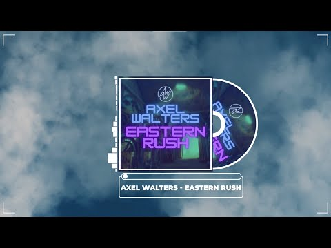 💥Axel Walters -  Eastern Rush [Free Download]💥