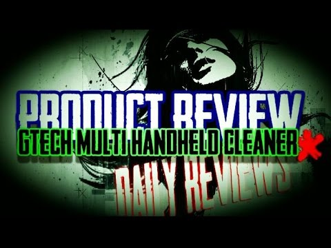Gtech Multi Handheld Cleaner Review | Daily Reviews