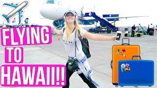 FLYING TO HAWAII!!!
