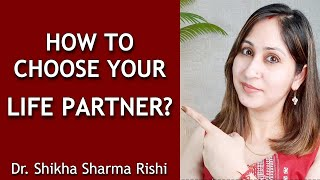 How To Choose Your Life Partner Wisely? Look For These 11 Things In Partner| Dr. Shikha Sharma Rishi
