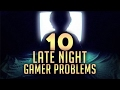10 Problems ONLY Late Night Gamers Face