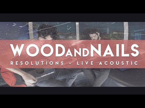 Wood and Nails - Resolutions (Acoustic live at o2 Academy Birmingham)