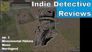 Indie Game Investigations: The Detective Reviews Monumental Failure, Mono, Northgard
