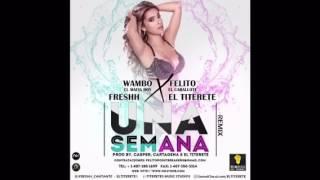 Una Semana Remix - Freshh TSV ft Wambo El Mafiaboy, Felito El Caballote y El Titerete (Prod. Titere