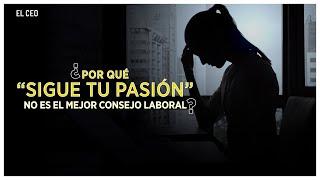 """¿Por qué """"sigue tu pasión"""" no es el mejor consejo laboral?"""