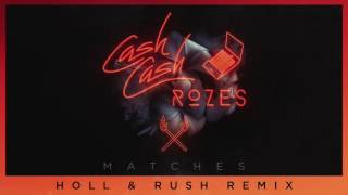 Cash Cash & ROZES - Matches (Holl & Rush Remix)