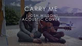 Carry Me (Josh Wilson) Acoustic Cover
