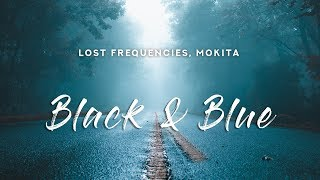 Lost Frequencies   Black & Blue (Lyrics) Ft. Mokita