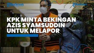 KPK Minta Pihak yang Mengetahui Informasi Bekingan Azis Syamsuddin Melapor agar Tuduhannya Berdasar