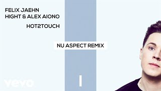 Felix Jaehn, Hight, Alex Aiono - Hot2Touch (Nu Aspect Remix) [Official Audio]