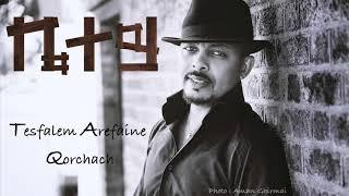 Tesfalem Arefaine -  Korchach - Betey | ቤተይ - New Eritrean Music 2018