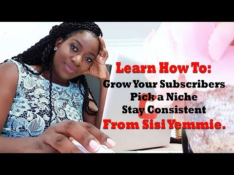 SISI YEMMIE'S TIPS FOR YOUTUBE - HOW TO GROW YOUR CHANNEL