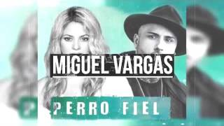 Shakira Ft Nicky Jam – Perro Fiel - Miguel Vargas Club   Download