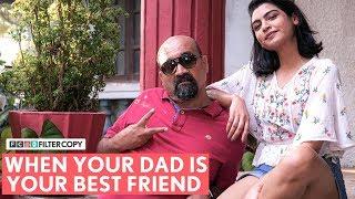 FilterCopy   When Your Dad Is Your Best Friend   मेरे पिताजी मेरे सबसे अच्छे दोस्त हैं