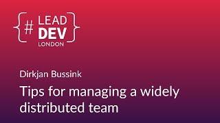 Tips for Managing a Widely Distributed Team - Dirkjan Bussink   #LeadDevLondon 2018