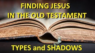 Finding Jesus in the Old Testament - Types & Shadows