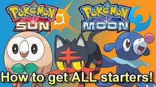 How to Get ALL New Starter Pokemon In Pokemon Sun and Moon EASY! (Rowlet, Litten & Popplio Guide!)