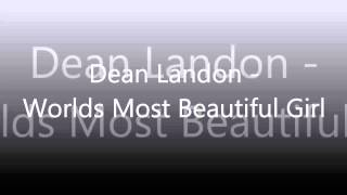 Dean Landon - Worlds Most Beautiful Girl