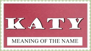 MEANING OF THE NAME KATY WITH FUN FACTS AND HOROSCOPE