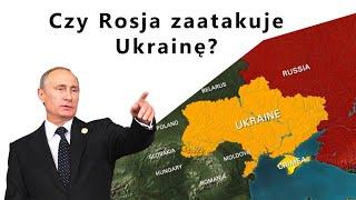 Czy Rosja zaatakuje Ukrainę?