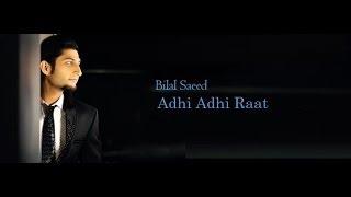ADHI ADHI RAAT   BILAL SAEED   DJ TEJAS