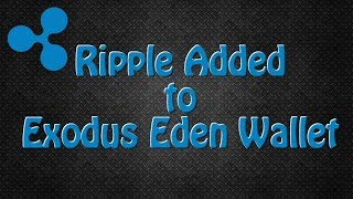 Ripple Added to Exodus Eden Wallet, plus Ethereum Classic and Bitcoin Cash added to Exodus Wallet!