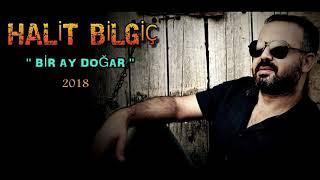 HALİT BİLGİÇ '' BİR AY DOĞAR '' 2018 YENİ ( Official Audio )