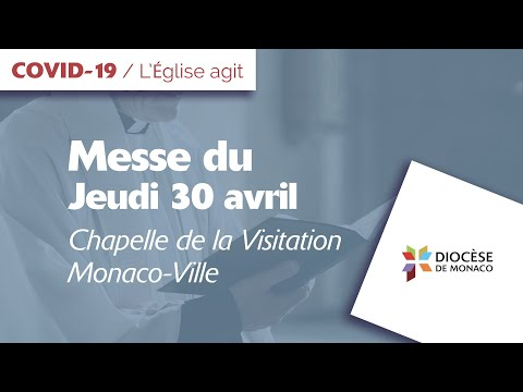Messe du 30 avril - Chapelle de la Visitation - Monaco-Ville