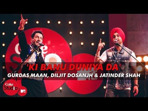'Ki Banu Duniya Da' Gurdas Maan feat. Diljit Dosanjh | Jatinder Shah | Coke Studio @ MTV Season 4