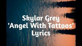 Skylar Grey - Angel With Tattoos (Lyrics)🎵