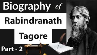 Biography of Rabindranath Tagore Part 2 - रबीन्द्रनाथ टैगोरजी का जीवन चरित्र - Nobel Laureate