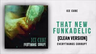 The New Funkadelic (CLEAN VERSION)   Ice Cube