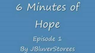 6 Minutes of Hope (New Series!) EP 1