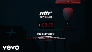 "ATB x Topic x A7S – ""Your Love (9PM)"""