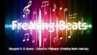 Staygold ft. El Mundo - Chacarron Wallpaper (Freaking Beats Mash-up)