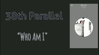 38th Parallel - Who Am I [Lyric Video]