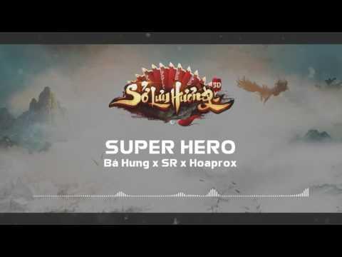Super Hero - Bá Hưng x SR x Hoaprox [SLH3D mix]