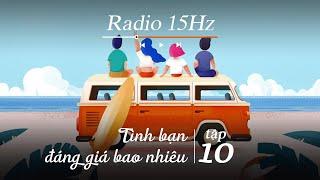 Radio 15Hz   Tập 10: Tình bạn đáng giá bao nhiêu, liệu có tồn tại tình bạn khác giới?