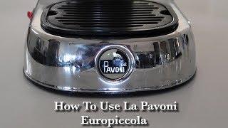 HOW TO USE LA PAVONI EUROPICCOLA