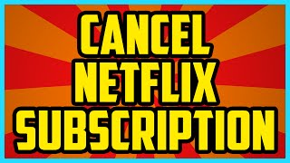 How To Cancel Your Netflix Account 2017 (QUICK & EASY) - How To Cancel Your Netflix Subscription