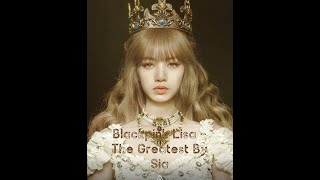 BLACKPINK Lisa - The Greatest by Sia [FMV]