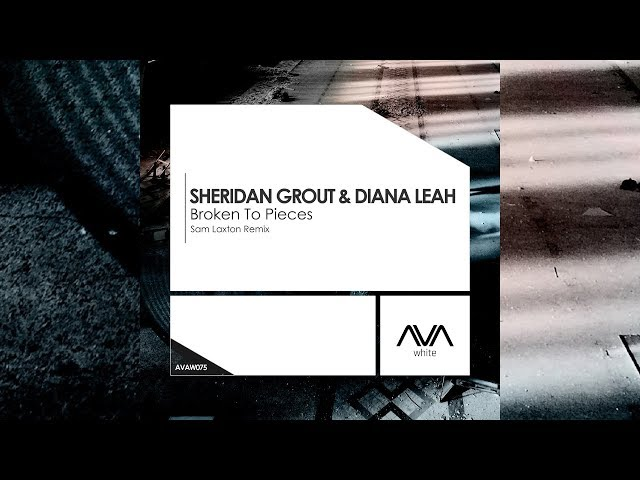 Sheridan Grout & Diana Leah - Broken to Pieces (Sam Laxton Remix) [Official]