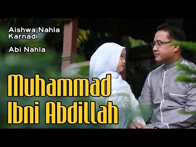 MUHAMMAD IBNI ABDILLAH - AISHWA NAHLA KARNADI ft ABI NAHLA