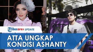 Ashanty Dikabarkan Drop karena Covid-19, Atta Halilintar Ungkap Kondisi Terkini Calon Mertua