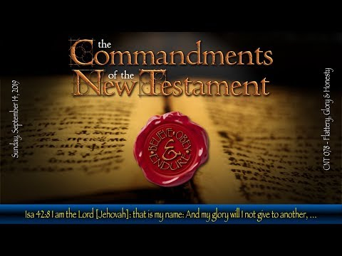 Commandments of the NT 078: Flattery, Glory & Honesty