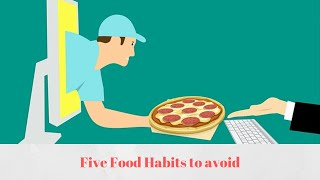 Five Food habits to avoid || ILG