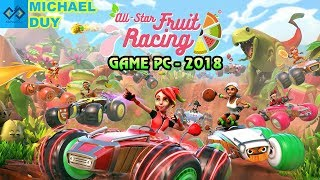 [All-star Fruit Racing] Tựa Game Đua Xe Trái Cây 3D Cực Thú Vị - Hot Game PC | Michael Duy