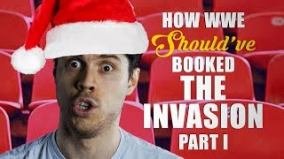 How WWE Should Have Booked The Invasion - Part I
